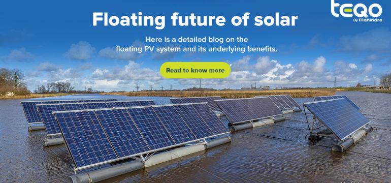 Future of Solar: How floating PV expand renewable energy generation options - Mahindra Teqo